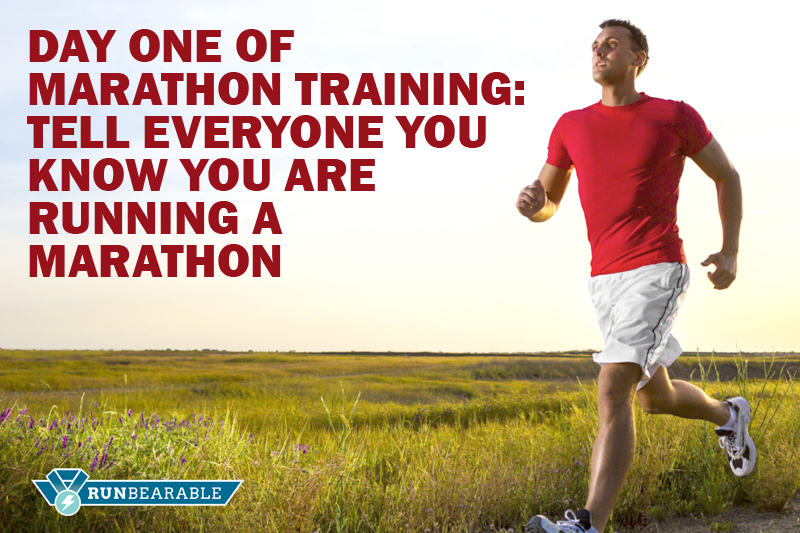 Day One of Marathon Training: TELL EVERYONE YOU KNOW YOU ARE RUNNING A MARATHON