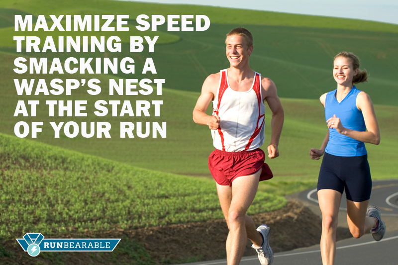 Maximize speed training by smacking a wasp's nest at the start of your run