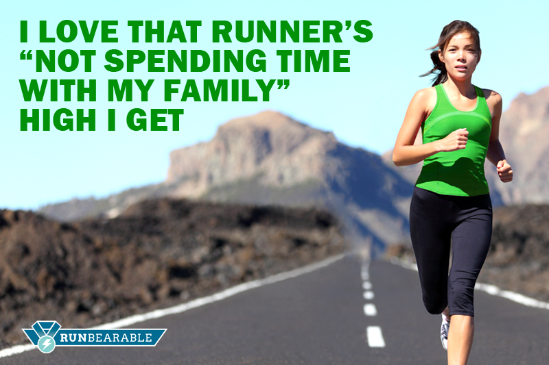 "I love that Runner's ""Not Spending Time with my Family"" High I get"